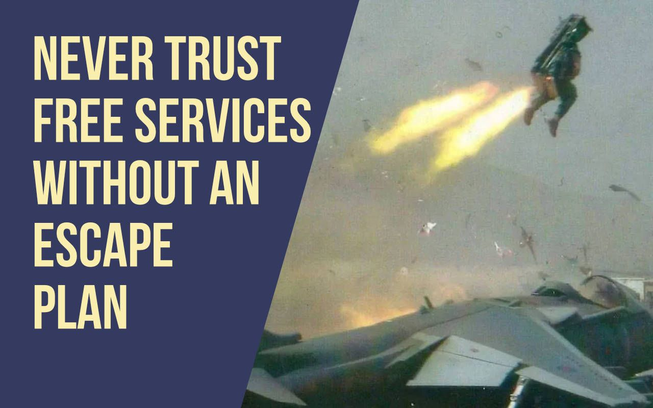 Never Trust Free Services Without an Escape Plan